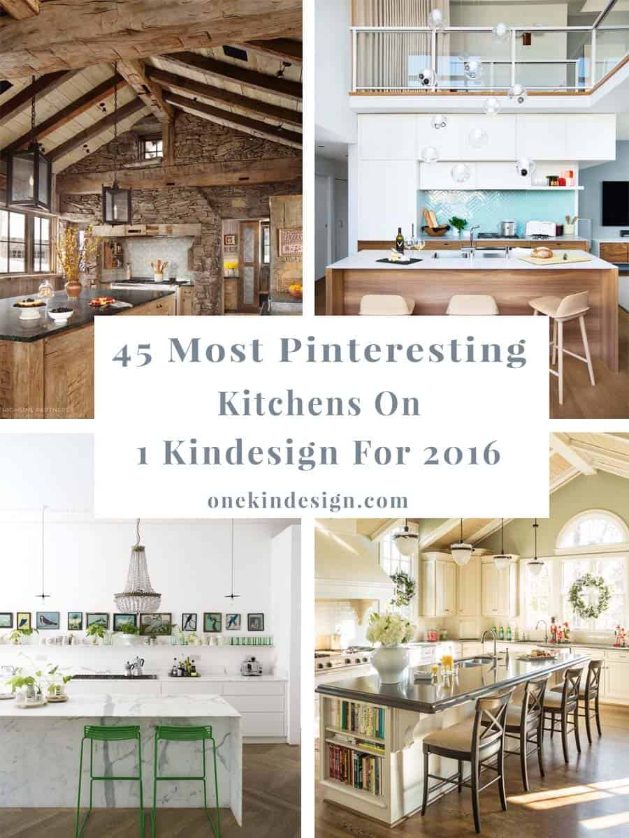 45 Most Pinteresting Kitchens Featured On 1 Kindesign For 2016