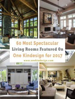60 Most spectacular living rooms featured on One Kindesign for 2017